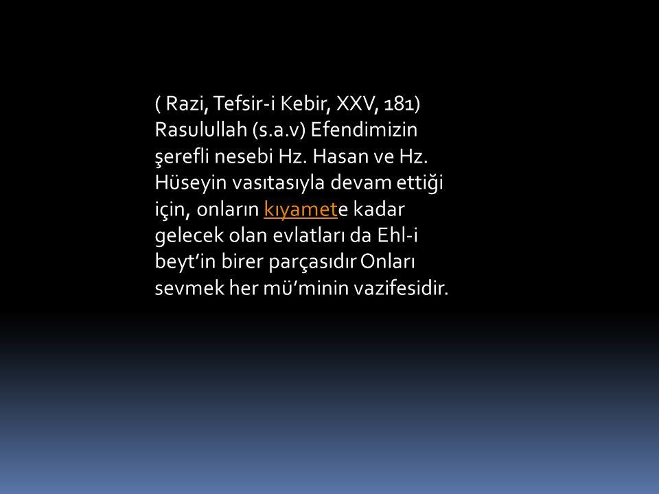 ( Razi, Tefsir-i Kebir, XXV, 181) Rasulullah (s.a.v) Efendimizin şerefli nesebi Hz. Hasan ve Hz. Hüseyin vasıtasıyla devam ettiği için, onların kıyame
