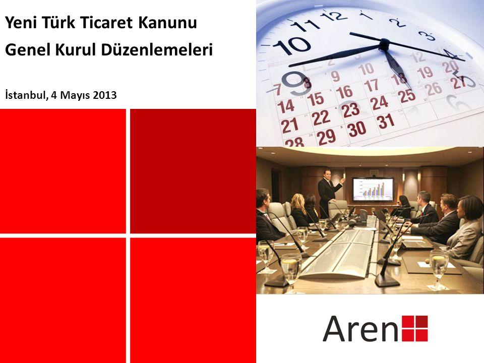 Yeni Türk Ticaret Kanunu Genel Kurul Düzenlemeleri İstanbul, 4 Mayıs 2013 İstanbul