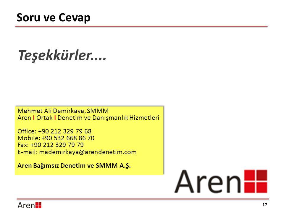17 Soru ve Cevap Teşekkürler.... Mehmet Ali Demirkaya, SMMM Aren I Ortak I Denetim ve Danışmanlık Hizmetleri Office: +90 212 329 79 68 Mobile: +90 532