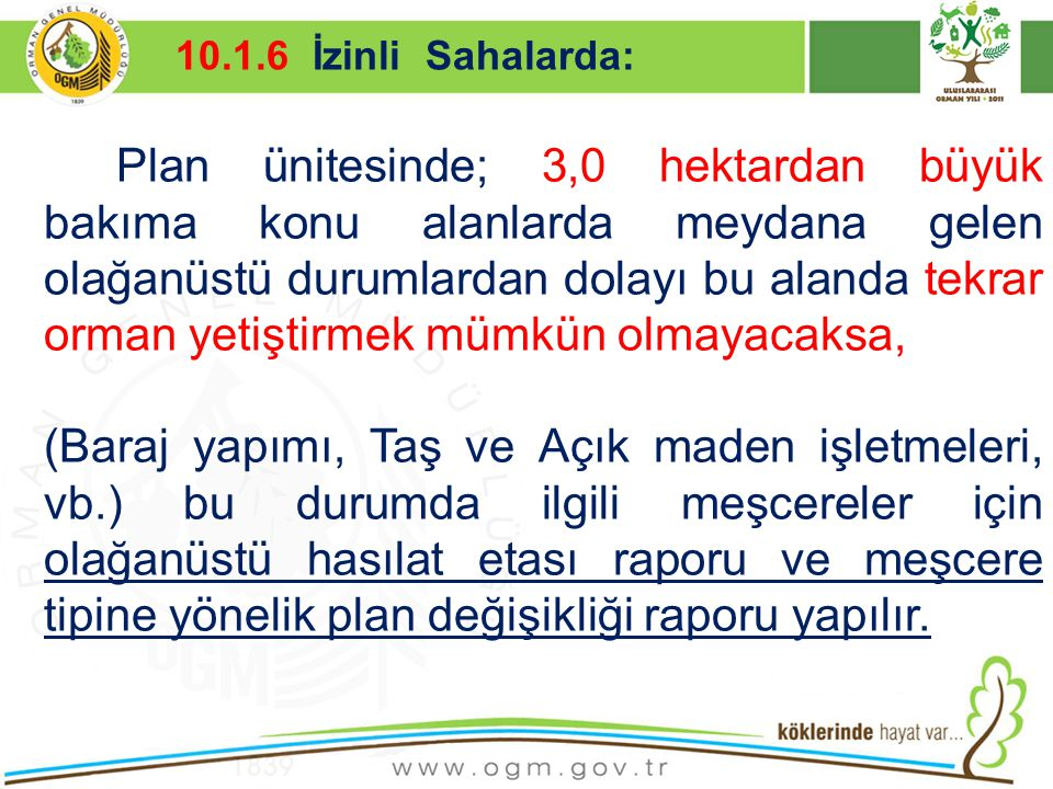 16/12/2010 Kurumsal Kimlik 24 Plan ünitesinde; 3,0 hektardan büyük bakıma konu alanlarda meydana gelen olağanüstü durumlardan dolayı bu alanda tekrar