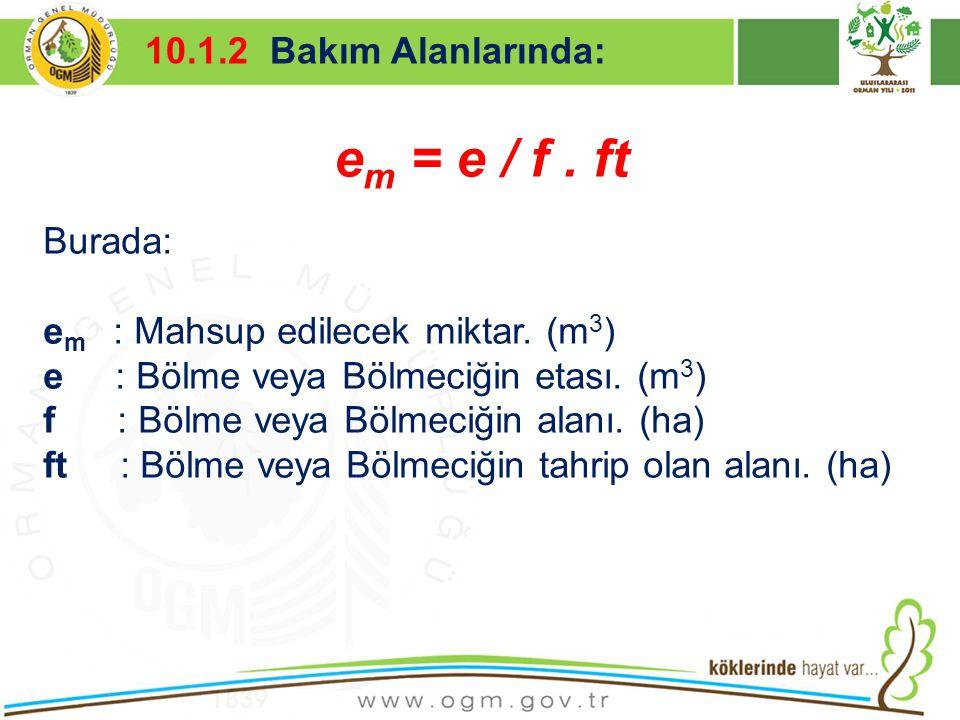 16/12/2010 Kurumsal Kimlik 9 e m = e / f. ft Burada: e m : Mahsup edilecek miktar. (m 3 ) e : Bölme veya Bölmeciğin etası. (m 3 ) f : Bölme veya Bölme