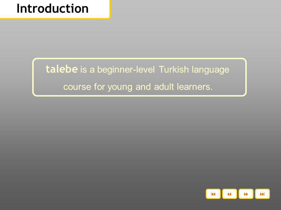 Introduction talebe is a beginner-level Turkish language course for young and adult learners.