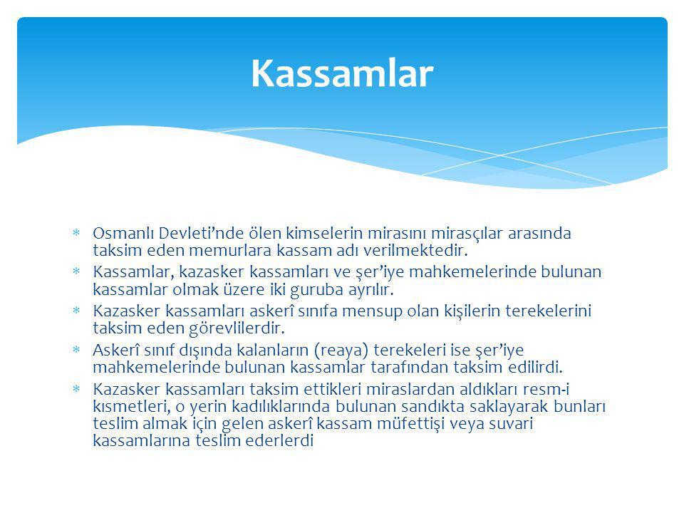  Osmanlı Devleti'nde ölen kimselerin mirasını mirasçılar arasında taksim eden memurlara kassam adı verilmektedir.  Kassamlar, kazasker kassamları ve