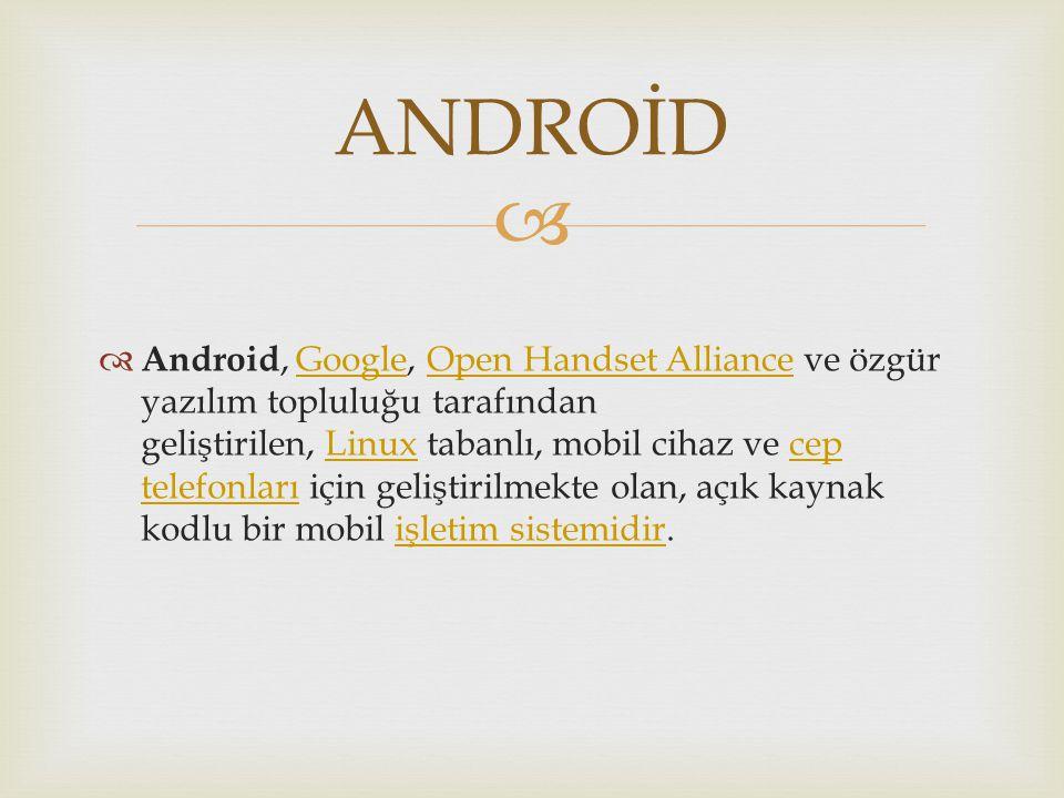   Android, Google, Open Handset Alliance ve özgür yazılım topluluğu tarafından geliştirilen, Linux tabanlı, mobil cihaz ve cep telefonları için geliştirilmekte olan, açık kaynak kodlu bir mobil işletim sistemidir.GoogleOpen Handset AllianceLinuxcep telefonlarıişletim sistemidir ANDROİD