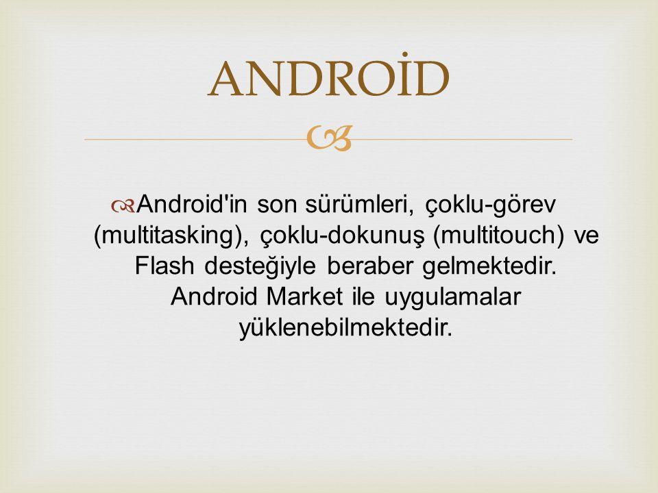  Android'de;  GSM  Bluetooth  3G  EDGE  Wi-Fi bağlantıları desteklenmektedir.