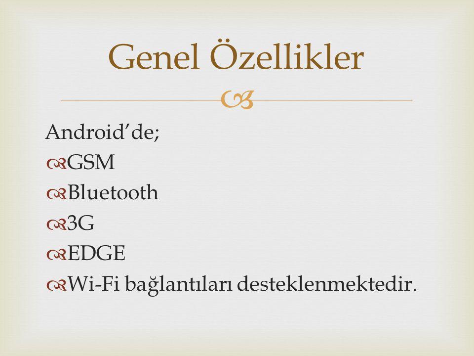 Android;  -MPEG-4 -AAC  -MP4 -AMR  -H.264 -JPEG  -MP3 -GIF -PNG  Gibi ses/video/resim formatlarını destekler.