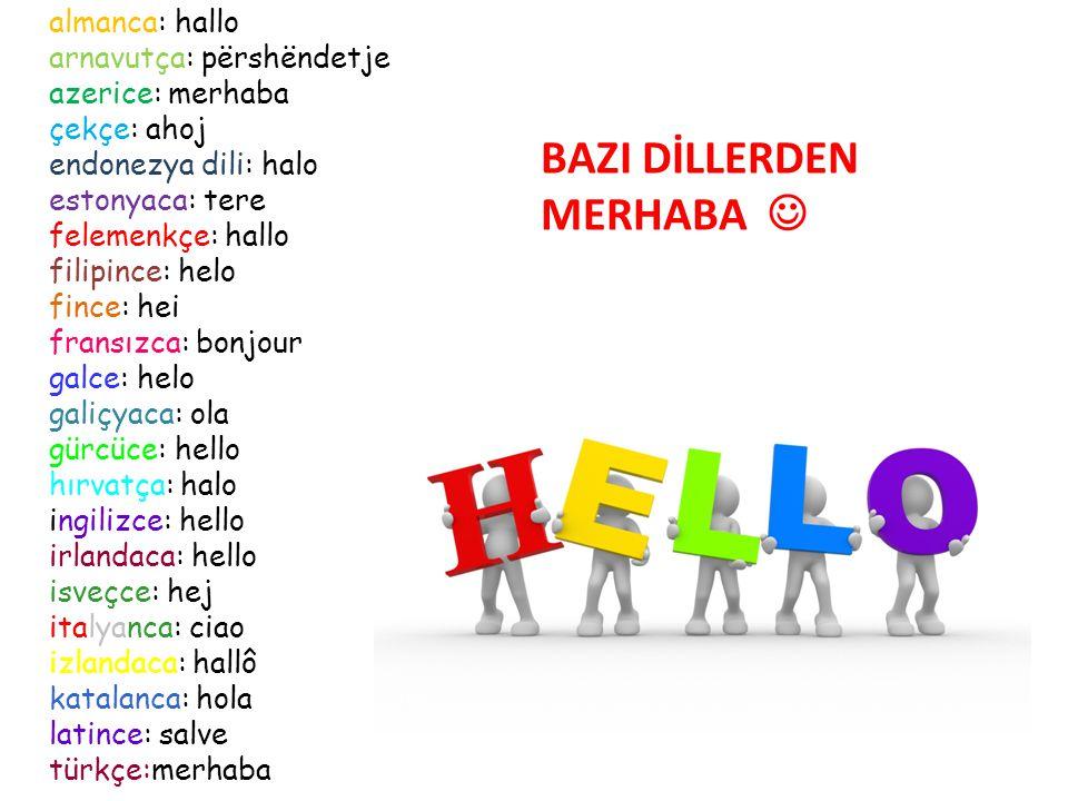 almanca: hallo arnavutça: përshëndetje azerice: merhaba çekçe: ahoj endonezya dili: halo estonyaca: tere felemenkçe: hallo filipince: helo fince: hei