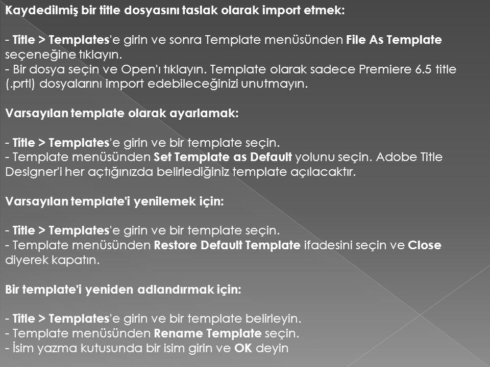 Kaydedilmiş bir title dosyasını taslak olarak import etmek: - Title > Templates 'e girin ve sonra Template menüsünden File As Template seçeneğine tıkl