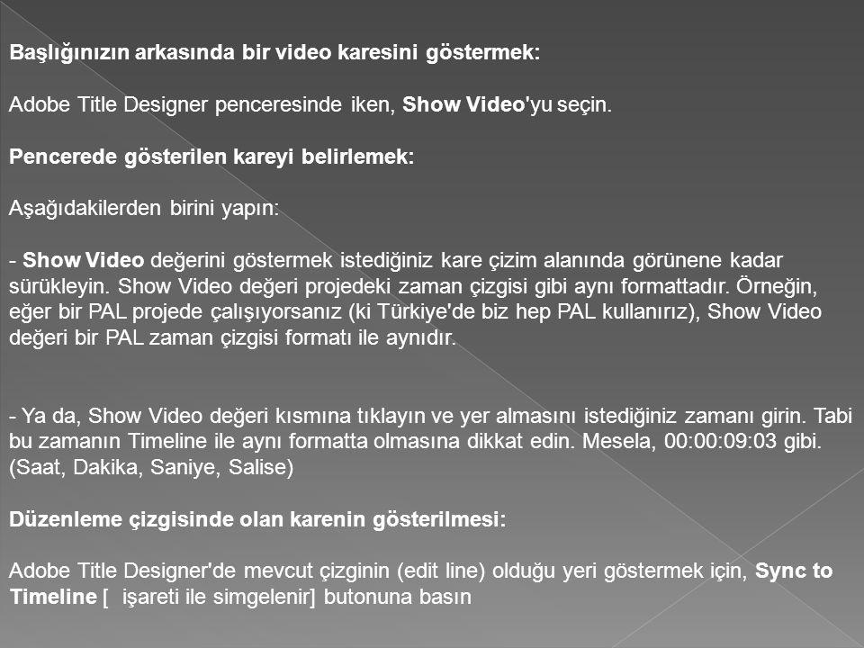 Başlığınızın arkasında bir video karesini göstermek: Adobe Title Designer penceresinde iken, Show Video'yu seçin. Pencerede gösterilen kareyi belirlem