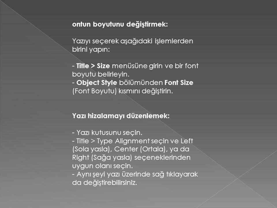 ontun boyutunu değiştirmek: Yazıyı seçerek aşağıdaki işlemlerden birini yapın: - Title > Size menüsüne girin ve bir font boyutu belirleyin. - Object S