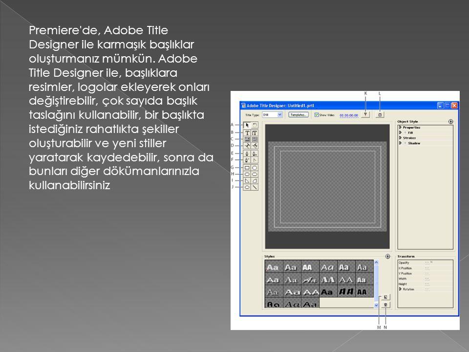 Premiere'de, Adobe Title Designer ile karmaşık başlıklar oluşturmanız mümkün. Adobe Title Designer ile, başlıklara resimler, logolar ekleyerek onları