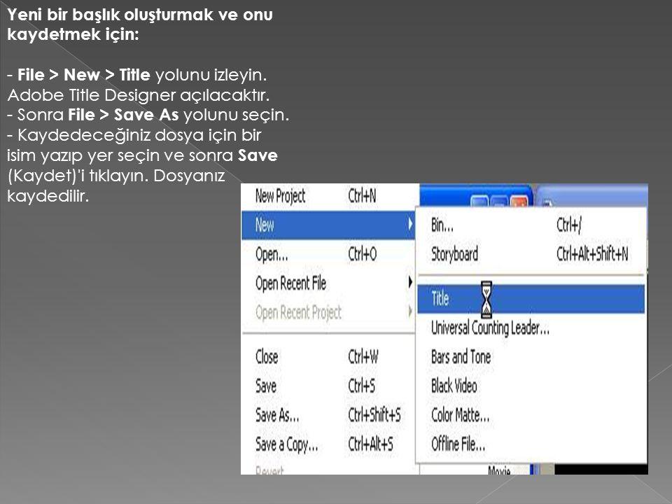 Yeni bir başlık oluşturmak ve onu kaydetmek için: - File > New > Title yolunu izleyin. Adobe Title Designer açılacaktır. - Sonra File > Save As yolunu