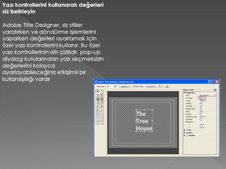 Yazı kontrollerini kullanarak değerleri siz belirleyin Adobe Title Designer, siz stiller yaratırken ve döndürme işlemlerini yaparken değerleri ayarlam