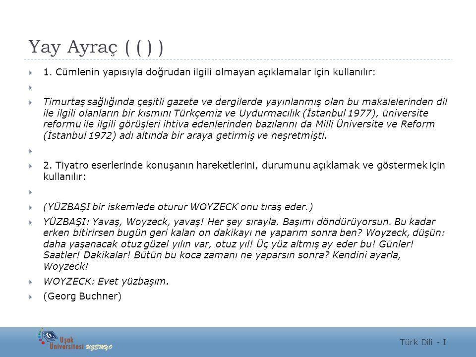 Yay Ayraç ( ( ) )  1. Cümlenin yapısıyla doğrudan ilgili olmayan açıklamalar için kullanılır:   Timurtaş sağlığında çeşitli gazete ve dergilerde ya