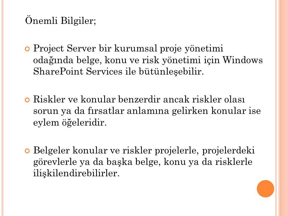 Önemli Bilgiler; Project Server bir kurumsal proje yönetimi odağında belge, konu ve risk yönetimi için Windows SharePoint Services ile bütünleşebilir.