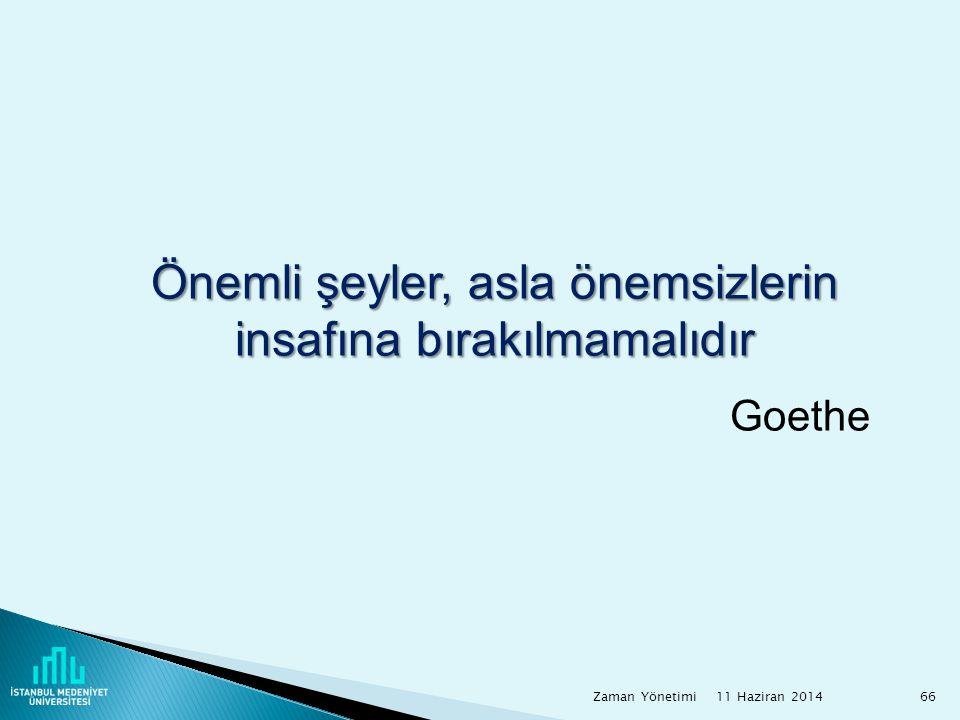Önemli şeyler, asla önemsizlerin insafına bırakılmamalıdır Goethe 11 Haziran 2014 Zaman Yönetimi66