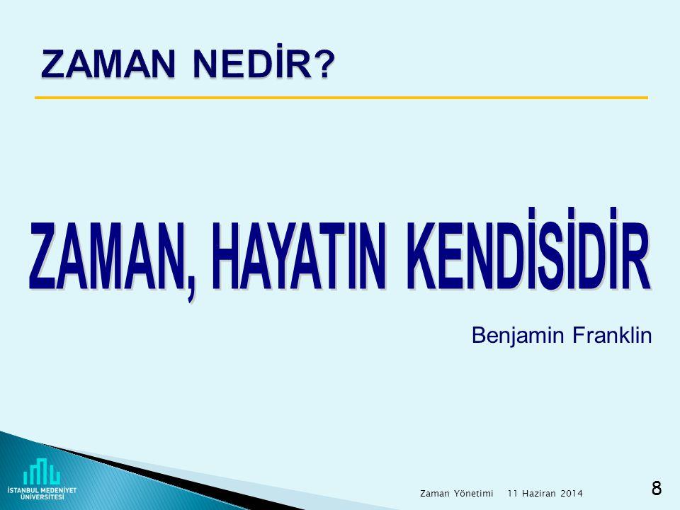 11 Haziran 2014 Zaman Yönetimi 8 Benjamin Franklin