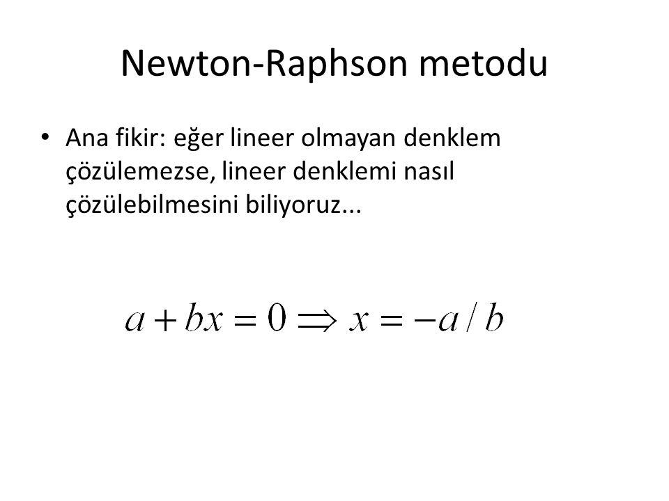 Newton-Raphson metodu Ana fikir: eğer lineer olmayan denklem çözülemezse, lineer denklemi nasıl çözülebilmesini biliyoruz...