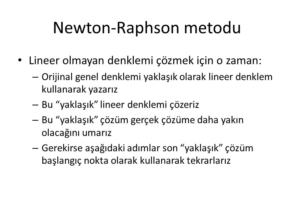 """Newton-Raphson metodu Lineer olmayan denklemi çözmek için o zaman: – Orijinal genel denklemi yaklaşık olarak lineer denklem kullanarak yazarız – Bu """"y"""