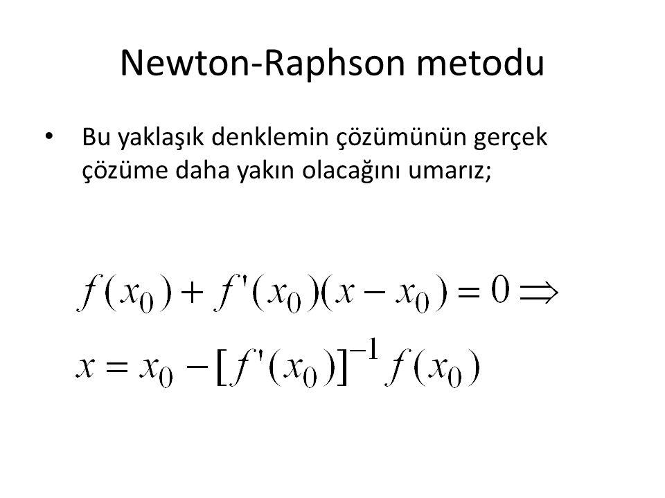Newton-Raphson metodu Bu yaklaşık denklemin çözümünün gerçek çözüme daha yakın olacağını umarız;
