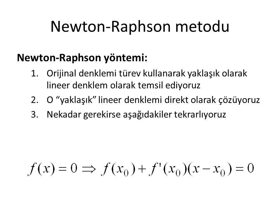 """Newton-Raphson metodu Newton-Raphson yöntemi: 1.Orijinal denklemi türev kullanarak yaklaşık olarak lineer denklem olarak temsil ediyoruz 2.O """"yaklaşık"""