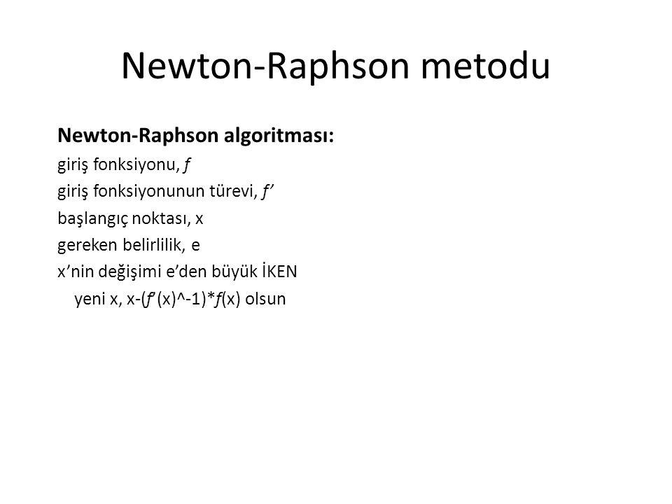 Newton-Raphson metodu Newton-Raphson algoritması: giriş fonksiyonu, f giriş fonksiyonunun türevi, f' başlangıç noktası, x gereken belirlilik, e x'nin