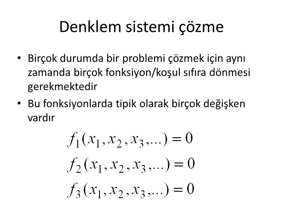 Denklem sistemi çözme Birçok durumda bir problemi çözmek için aynı zamanda birçok fonksiyon/koşul sıfıra dönmesi gerekmektedir Bu fonksiyonlarda tipik