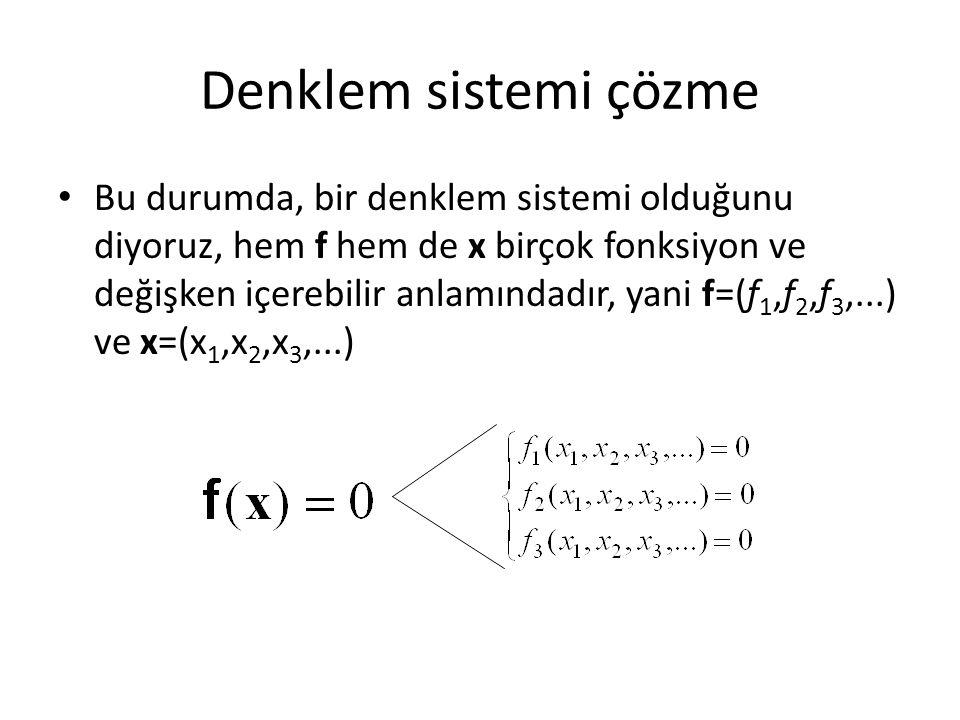 Denklem sistemi çözme Bu durumda, bir denklem sistemi olduğunu diyoruz, hem f hem de x birçok fonksiyon ve değişken içerebilir anlamındadır, yani f=(f