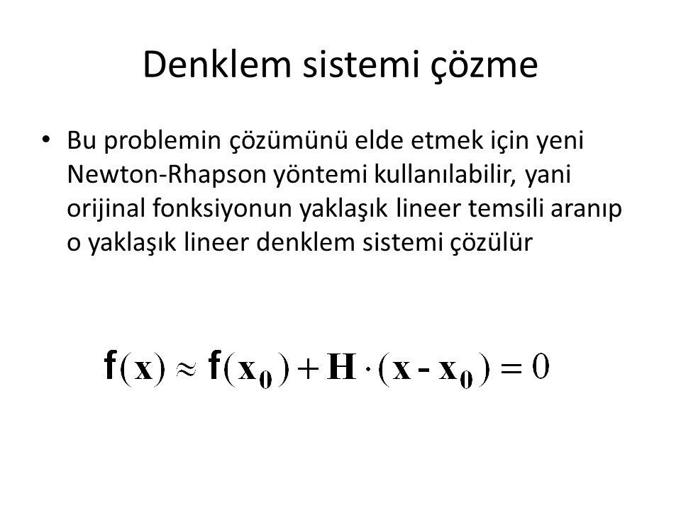 Denklem sistemi çözme Bu problemin çözümünü elde etmek için yeni Newton-Rhapson yöntemi kullanılabilir, yani orijinal fonksiyonun yaklaşık lineer tems