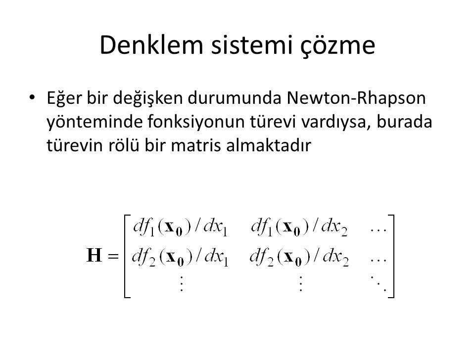 Denklem sistemi çözme Eğer bir değişken durumunda Newton-Rhapson yönteminde fonksiyonun türevi vardıysa, burada türevin rölü bir matris almaktadır