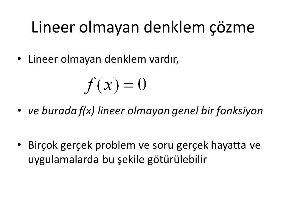 Lineer olmayan denklem çözme Lineer olmayan denklem vardır, ve burada f(x) lineer olmayan genel bir fonksiyon Birçok gerçek problem ve soru gerçek hay