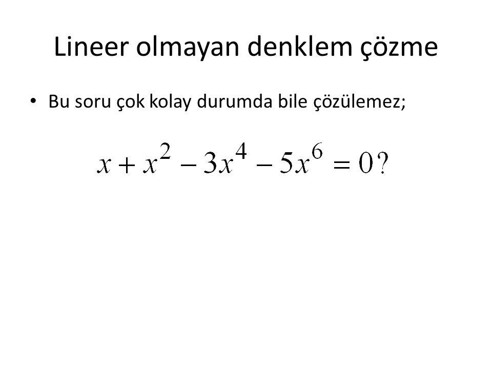 Lineer olmayan denklem çözme Bu soru çok kolay durumda bile çözülemez;