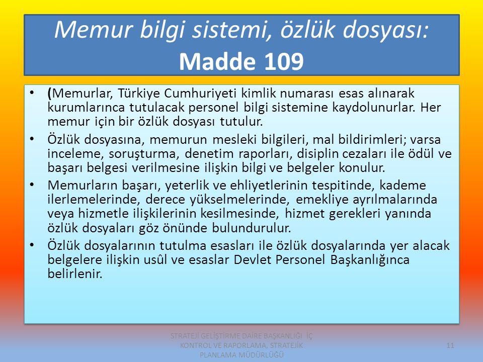 Memur bilgi sistemi, özlük dosyası: Madde 109 (Memurlar, Türkiye Cumhuriyeti kimlik numarası esas alınarak kurumlarınca tutulacak personel bilgi sistemine kaydolunurlar.