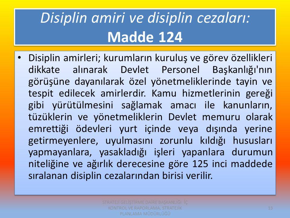 Disiplin amiri ve disiplin cezaları: Madde 124 Disiplin amirleri; kurumların kuruluş ve görev özellikleri dikkate alınarak Devlet Personel Başkanlığı nın görüşüne dayanılarak özel yönetmeliklerinde tayin ve tespit edilecek amirlerdir.