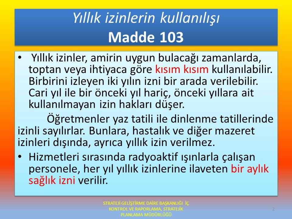 Mazeret izni Madde 104 –A) Kadın memura; doğumdan önce sekiz, doğumdan sonra sekiz hafta olmak üzere toplam onaltı hafta süreyle analık izni verilir.