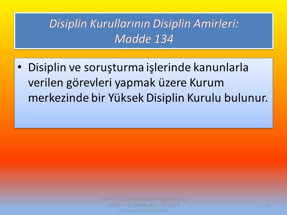 Disiplin ve soruşturma işlerinde kanunlarla verilen görevleri yapmak üzere Kurum merkezinde bir Yüksek Disiplin Kurulu bulunur.