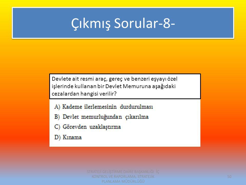 Çıkmış Sorular-8- Devlete ait resmi araç, gereç ve benzeri eşyayı özel işlerinde kullanan bir Devlet Memuruna aşağıdaki cezalardan hangisi verilir.