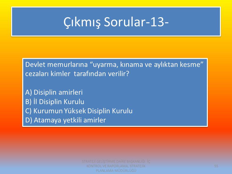 Çıkmış Sorular-13- Devlet memurlarına uyarma, kınama ve aylıktan kesme cezaları kimler tarafından verilir.