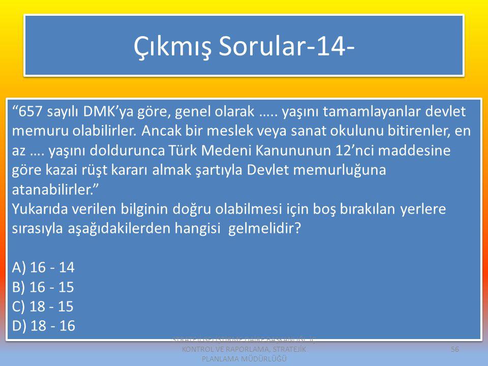 Çıkmış Sorular-14- 657 sayılı DMK'ya göre, genel olarak …..