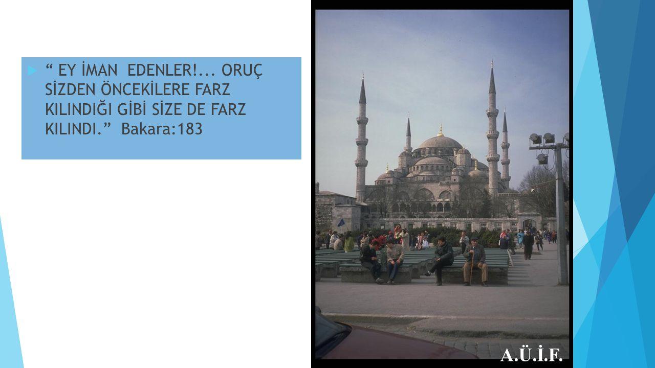 """ """" EY İMAN EDENLER!... ORUÇ SİZDEN ÖNCEKİLERE FARZ KILINDIĞI GİBİ SİZE DE FARZ KILINDI."""" Bakara:183 (Bakara - 183) A.Ü.İ.F."""