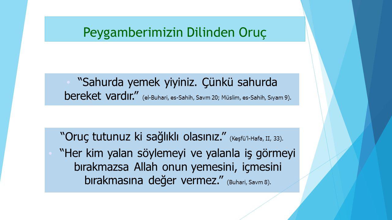 """""""Oruç tutunuz ki sağlıklı olasınız."""" (Keşfü'l-Hafa, II, 33). """"Her kim yalan söylemeyi ve yalanla iş görmeyi bırakmazsa Allah onun yemesini, içmesini b"""
