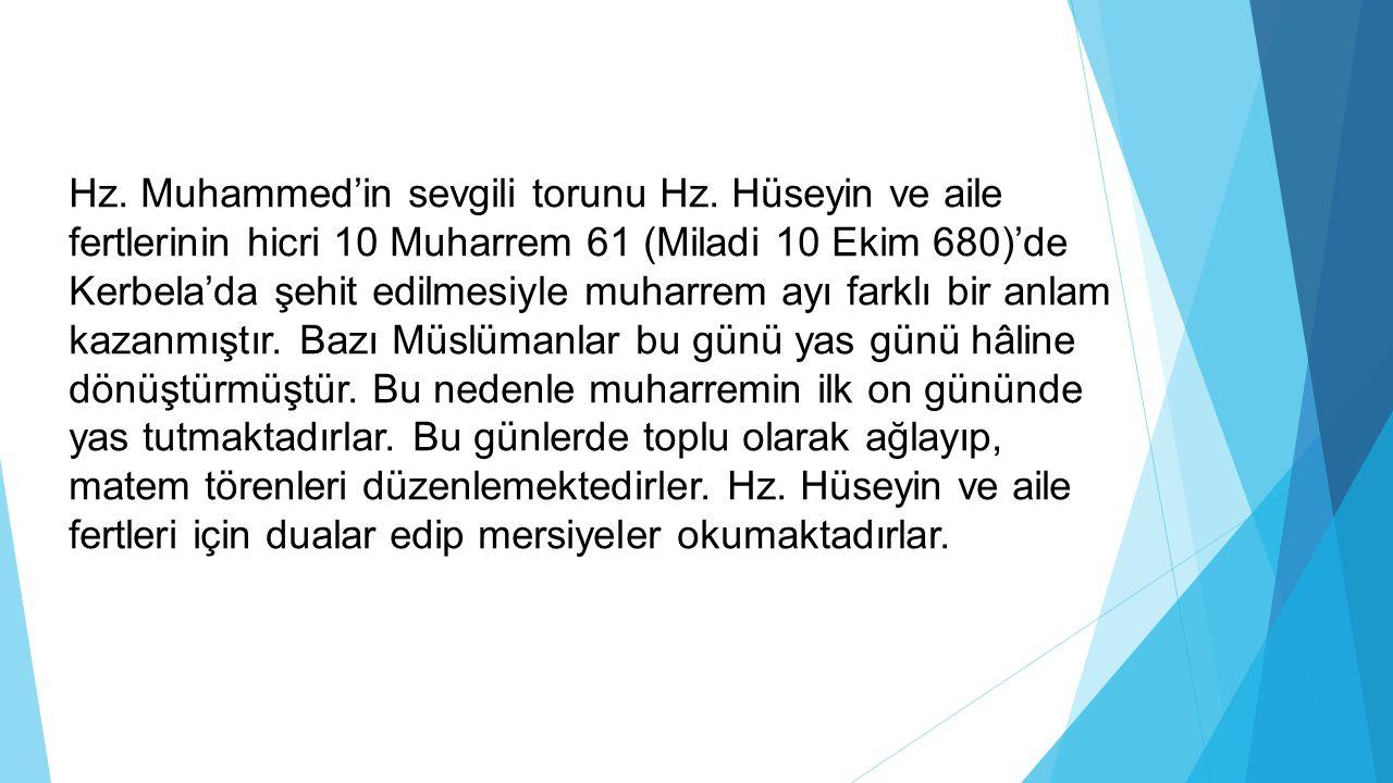 Hz. Muhammed'in sevgili torunu Hz. Hüseyin ve aile fertlerinin hicri 10 Muharrem 61 (Miladi 10 Ekim 680)'de Kerbela'da şehit edilmesiyle muharrem ayı