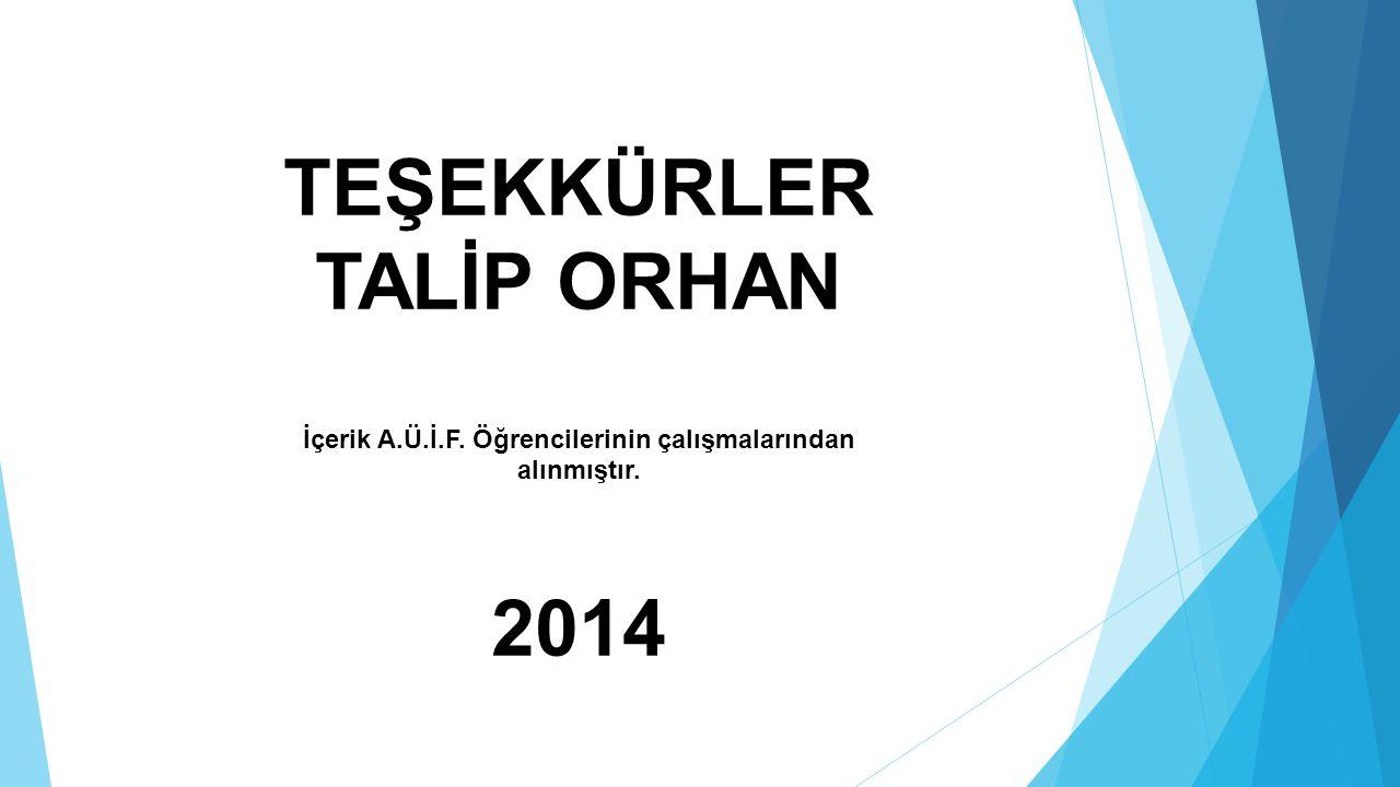 TEŞEKKÜRLER TALİP ORHAN İçerik A.Ü.İ.F. Öğrencilerinin çalışmalarından alınmıştır. 2014