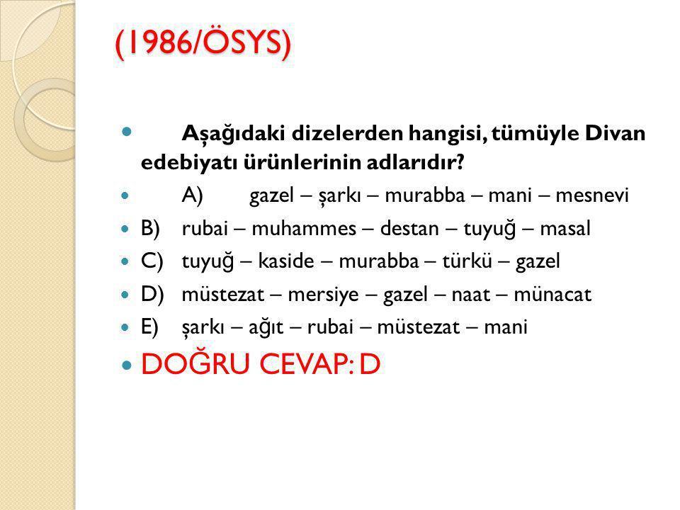 (1986/ÖSYS) Aşa ğ ıdaki dizelerden hangisi, tümüyle Divan edebiyatı ürünlerinin adlarıdır.