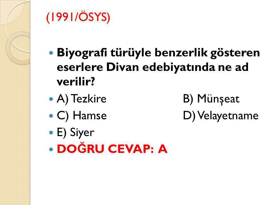 (1991/ÖSYS) Biyografi türüyle benzerlik gösteren eserlere Divan edebiyatında ne ad verilir.