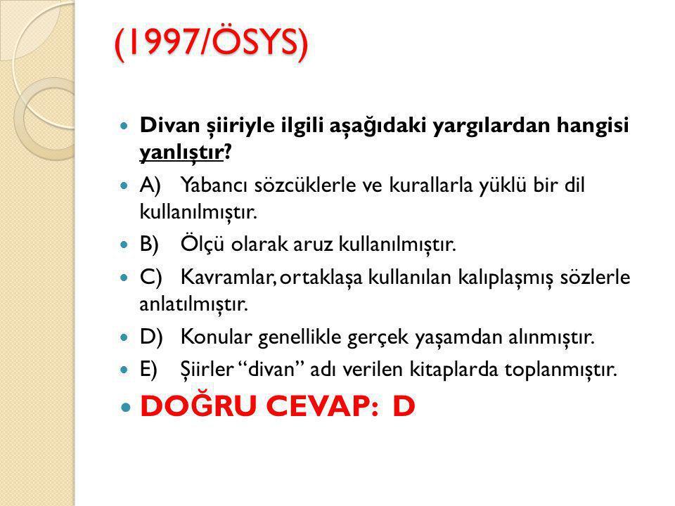 (1997/ÖSYS) Divan şiiriyle ilgili aşa ğ ıdaki yargılardan hangisi yanlıştır.