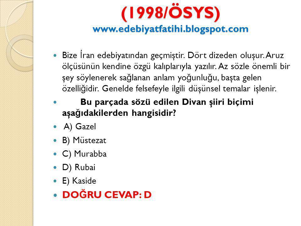 (1998/ÖSYS) www.edebiyatfatihi.blogspot.com Bize İ ran edebiyatından geçmiştir.
