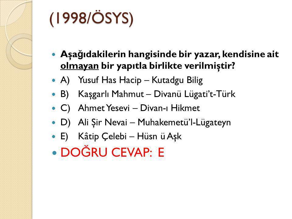 (1998/ÖSYS) Aşa ğ ıdakilerin hangisinde bir yazar, kendisine ait olmayan bir yapıtla birlikte verilmiştir.
