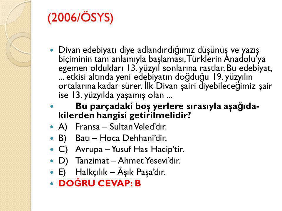 (2006/ÖSYS) Divan edebiyatı diye adlandırdı ğ ımız düşünüş ve yazış biçiminin tam anlamıyla başlaması, Türklerin Anadolu'ya egemen oldukları 13.