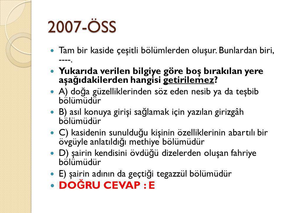 2007-ÖSS Tam bir kaside çeşitli bölümlerden oluşur.